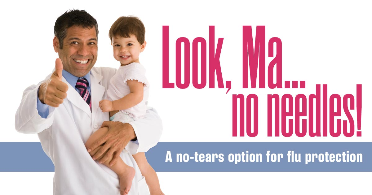 Look, Ma…no needles! A no-tears option for flu protection.